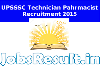 UPSSSC Technician Pahrmacist Recruitment 2015