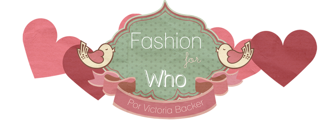 Fashion for Who |  Por Viih Backer