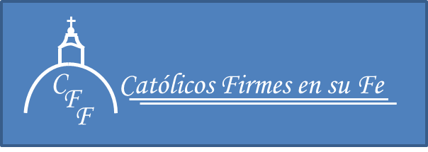 CATÓLICOS FIRMES EN SU FE