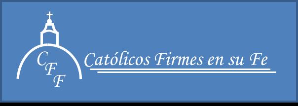 CATÓLICOS FIRMES EN SU FE