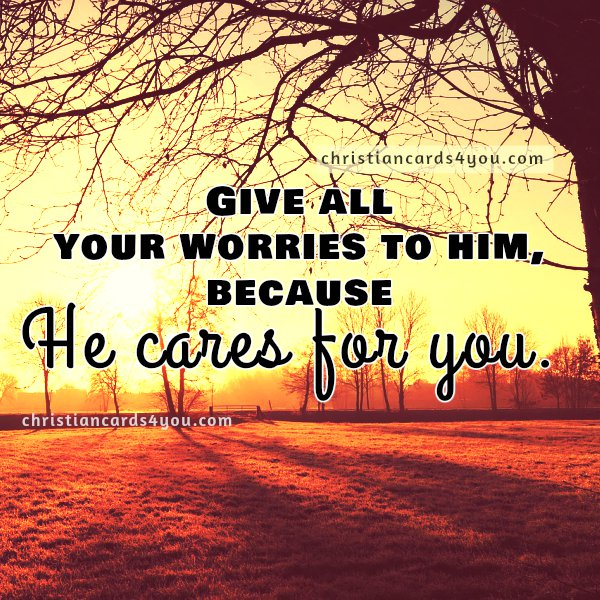 Christian Card Give all your worries to Him. Free Christian image, nice christian quotes with bible verses to share with friends.