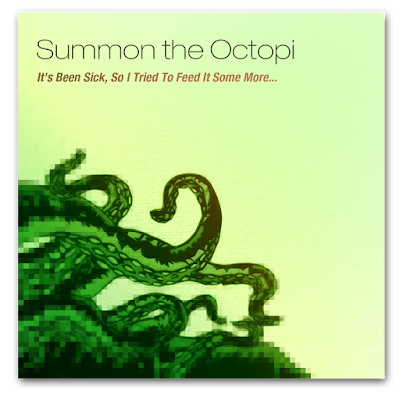 Summon the Octopi It's Been Sick, So I Tried To Feed It Some More