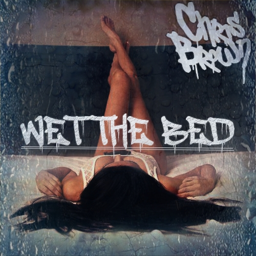 Chris Brown - Wet the BedWet The Bed Chris Brown Pandora