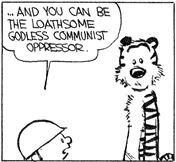 Calvin: ... and you can be the loathsome godless communist opressor.