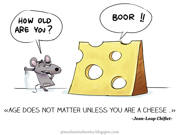 age does not matter unless you are a cheese