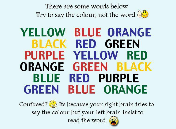 test your brain try to say the color not the word if you can
