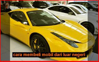 cara membeli mobil dari luar negeri