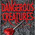 Early Review: Dangerous Creatures by Kami Garcia and Margaret Stohl