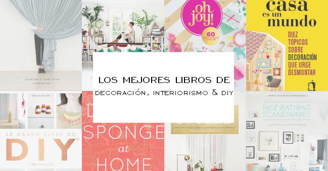 Los mejores libros de decoraci n interiorismo y diy la garbatella blog de decoraci n estilo - Los mejores blogs de decoracion ...