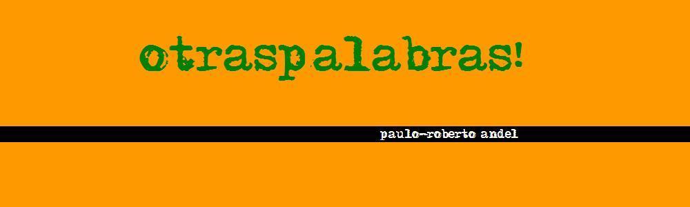 OTRASPALABRAS! (Paulo-Roberto Andel)