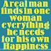 A real man finds in one woman everything he needs for his own Happiness