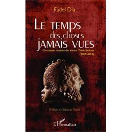 LE TEMPS DES CHOSES JAMAIS VUES : Chroniques croisées des années Wade-Sarkozy