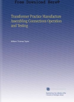 Transformer Practice: Manufacture, Assembling, Connections, Operation and Testing