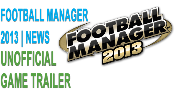 Football Manager 2013 Trailer (unofficial)