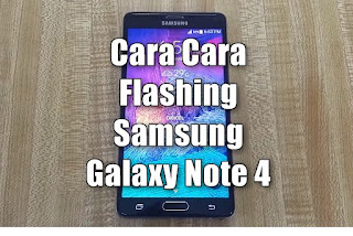 Cara Flashing Samsung Galaxy Note 4