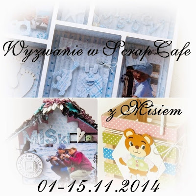 http://scrapcafepl.blogspot.com/2014/11/735-wyzwanie-listopadowe.html