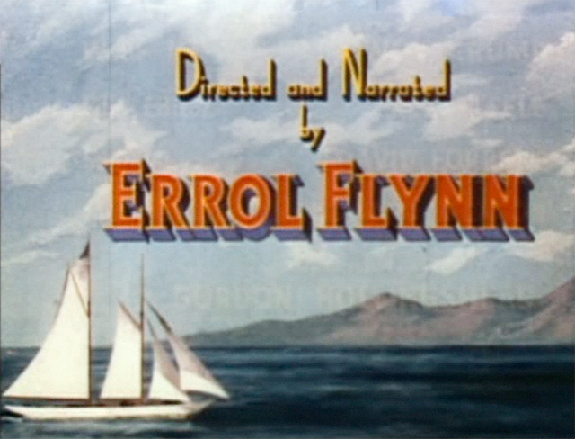 "Errol Flynn directed and narrated the documentary ""Cruise of the Zaca"""