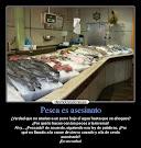 Pesca es asesinato!