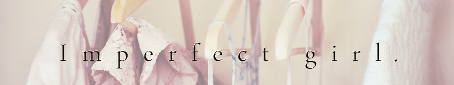 Imperfect Girl blog - perfectly imperfect blog about fashion, lifestyle and every kind of beauty