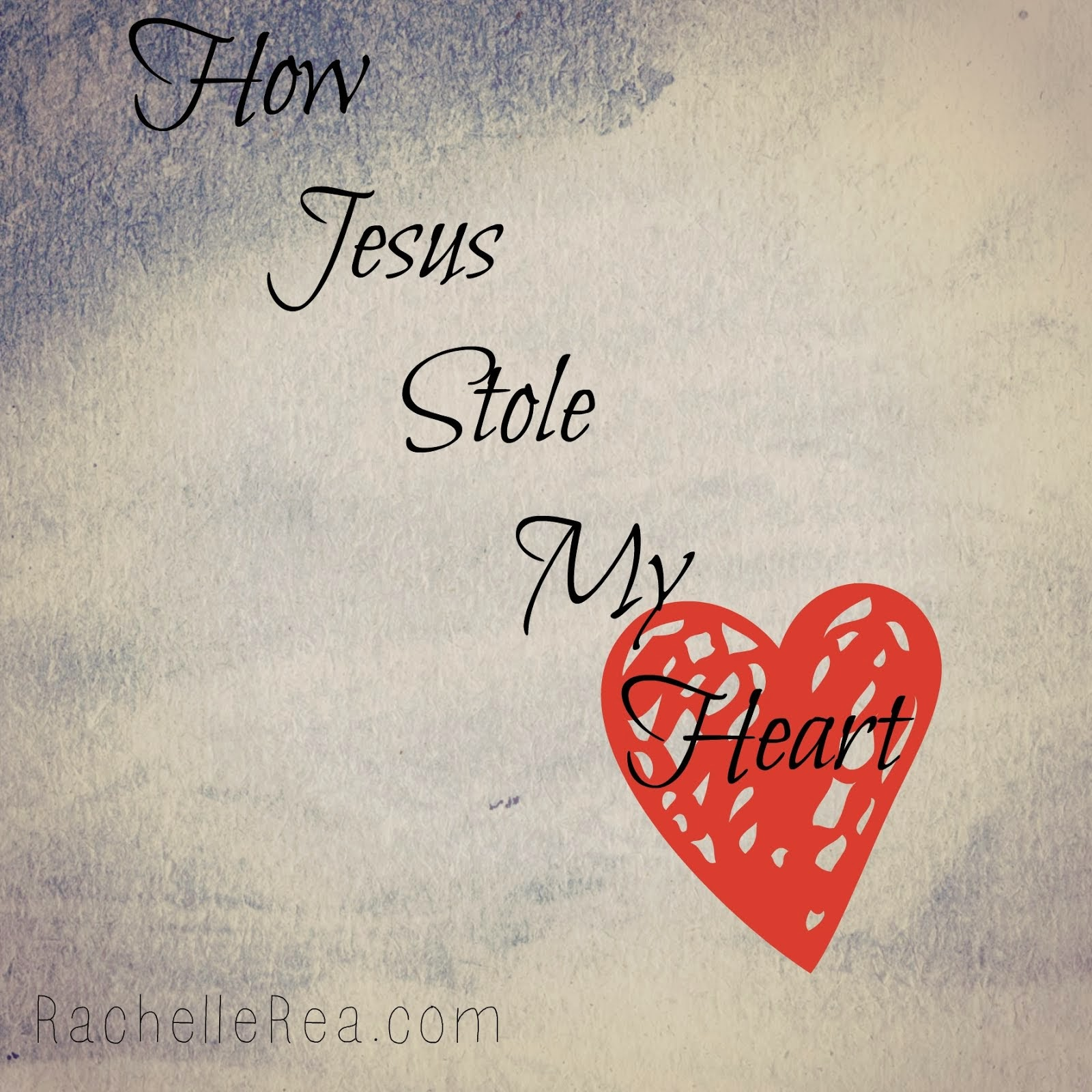 How Jesus Stole My Heart