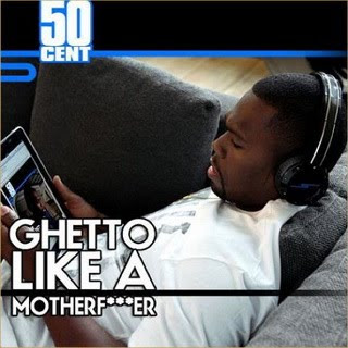 50 Cent - Ghetto Like A Mother F*cker