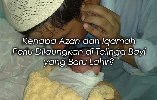 Kenapa Azan dan Iqamah Perlu Dilaungkan di Telinga Bayi yang Baru Lahir?