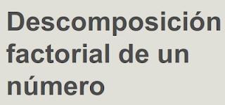 http://www.aularagon.org/files/espa/ON_Line/matematicas/aritmetica/CMMC03/Peli_descomposicion1.swf