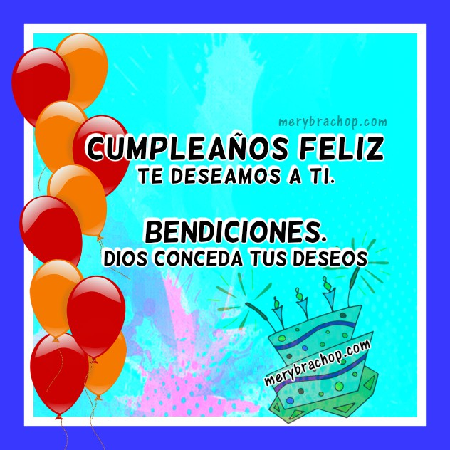 Saludo de cumple, Tarjeta de Cumpleaños con mensaje bonito de aliento cristiano, felicitaciones en cumpleaños por Mery Bracho.