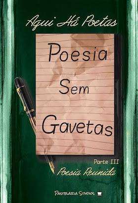 """Poesia Sem Gavetas"" Parte III"