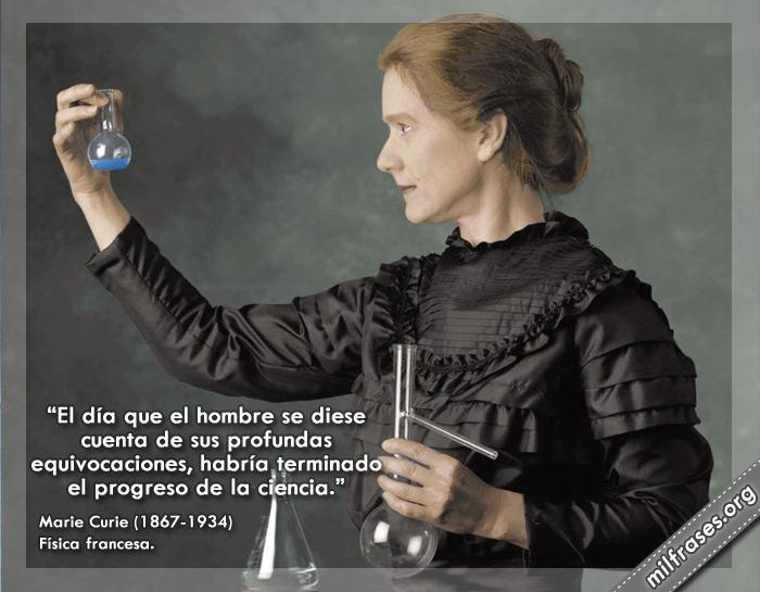 El día que el hombre se diese cuenta de sus profundas equivocaciones, habría terminado el progreso de la ciencia. frases de Marie Curie Física francesa.
