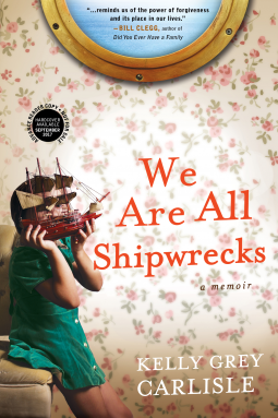 Highly Anticipated: We Are All Shipwrecks A Memoir  by Kelly Grey Carlisle