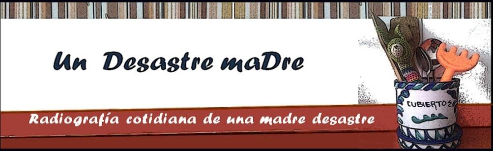 http://desastremadre.blogspot.com.es/