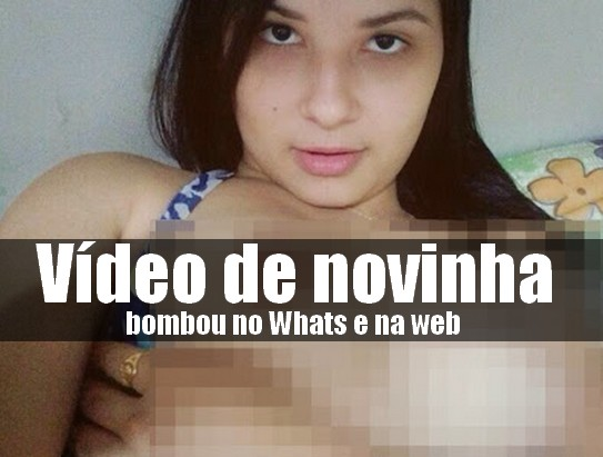 Vídeo de novinha bombou na web e no WhatsApp