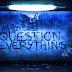 Por que você deve questionar tudo?