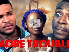 MORE TROUBLES - LATEST NOLLYWOOD MOVIE: CLICK TO WATCH