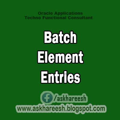 Batch Element Entries,Askhareesh.blogspot.com