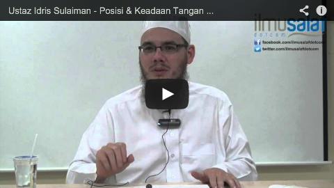 Ustaz Idris Sulaiman – Posisi & Keadaan Tangan Ketika Iktidal