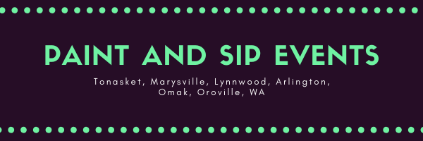 Paint and Sip Events in Tonasket & Marysville, WA