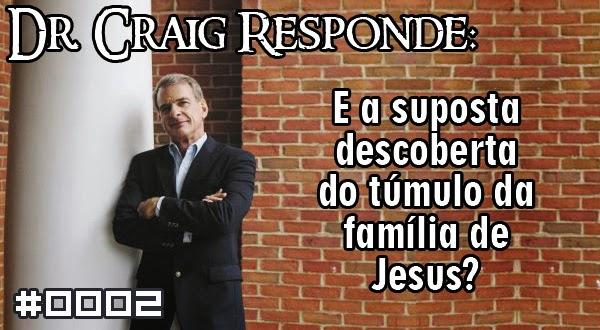 Dr. Craig Responde: E a suposta descoberta do túmulo da família de Jesus?