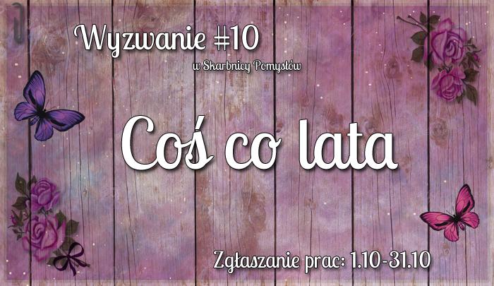 http://skarbnica-pomyslow.blogspot.ie/2015/10/wyzwanie-10-cos-co-lata.html