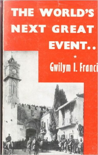 """Book by Pastor Gwilym Francis  """"The World's Next Great Event"""""""