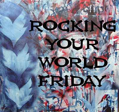 Whoopidooings: Rocking Your World Friday