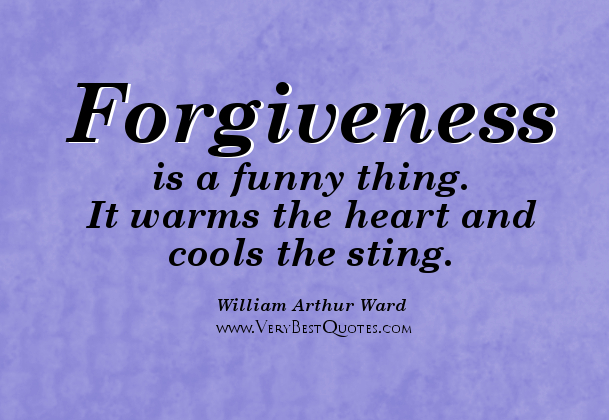 forgiveness is a funny thing it warms the heart and cools