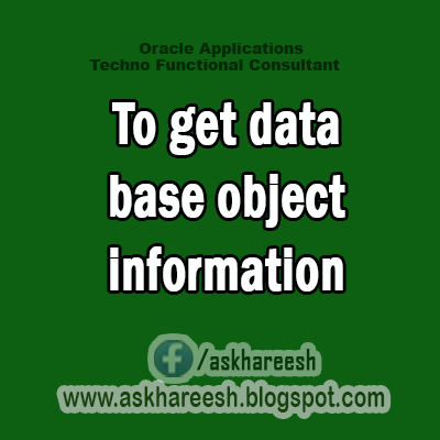 To get data base object information,AskHareesh Blog for OracleApps