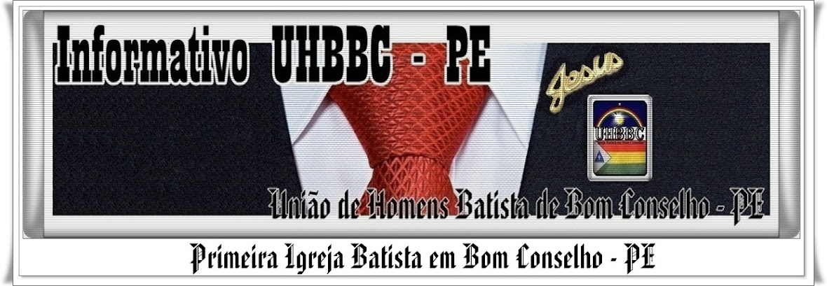 """Informativo UHBBC- PE        """" União de Homens Batista de Bom Conselho - PE """""""