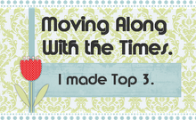 I made the Top 3 at Moving Along with the Times...
