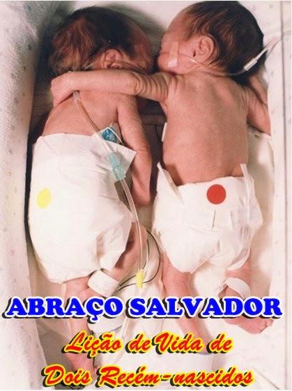 ABRAÇO SALVADOR (Lição de Vida de Dois Recém-nascidos)