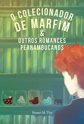 O Colecionador de Marfim & Outros Romances Pernambucanos