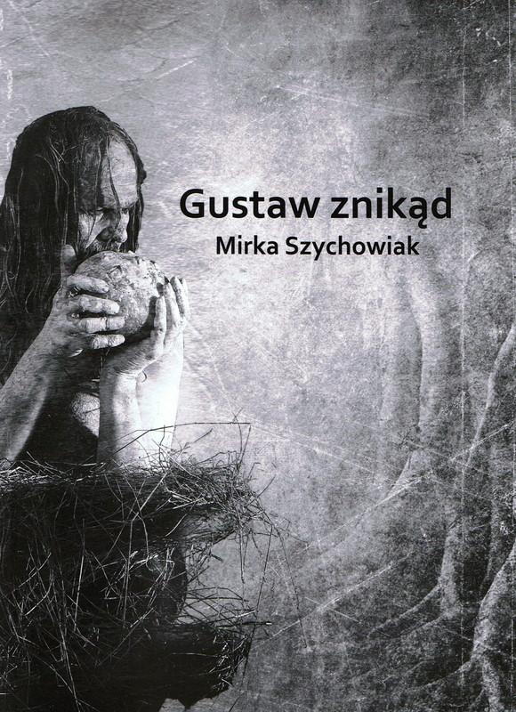 """Mirka Szychowiak - """"Gustaw znikąd"""""""