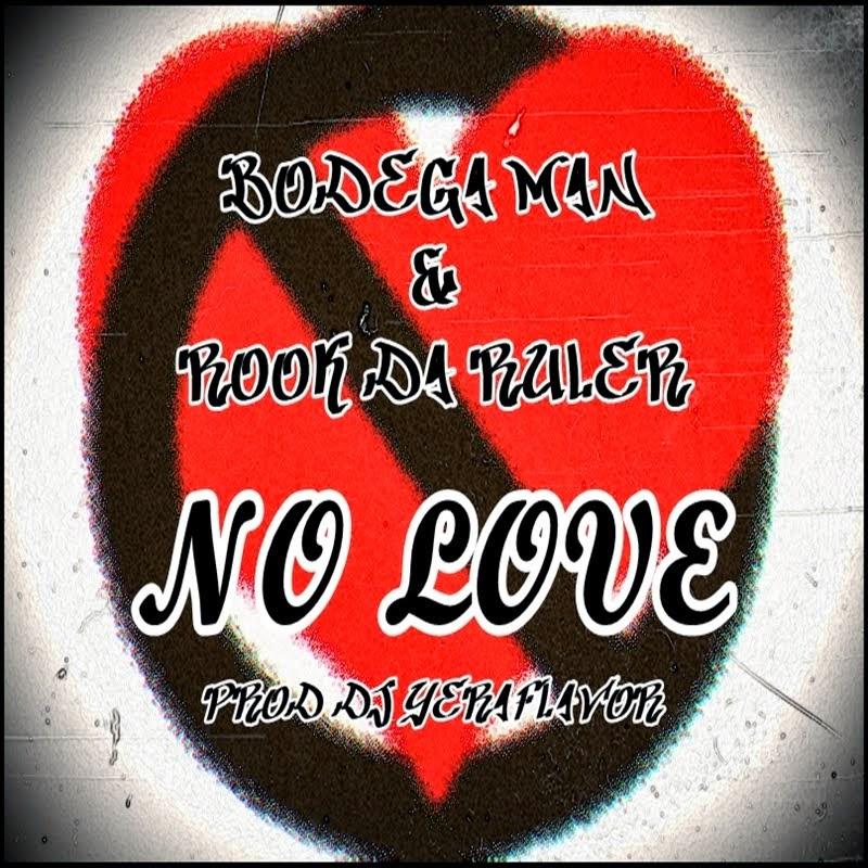 NO LOVE Feat Bodega Man & Rook Da Ruler (Prod Dj YeraFlavor).
